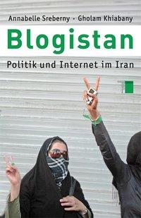 Annabelle Sreberny, Gholam Khiabany: Blogistan. Politik und Internet im Iran