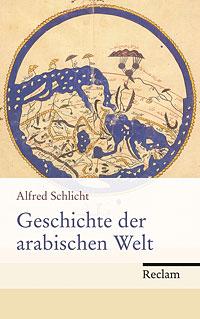 Alfred Schlicht: Geschichte der arabischen Welt
